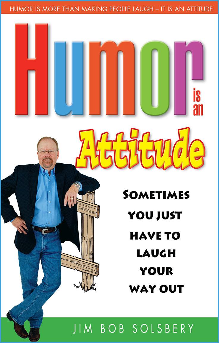 Humor Is An Attitude by Jim Bob Solsbery